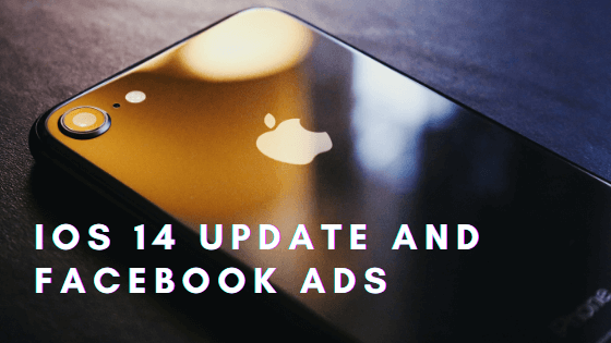 IOS 14 Update and Facebook Ads